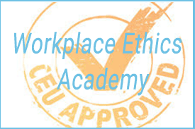 Workplace Ethics Academy - CEU Approved -